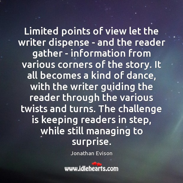 Limited points of view let the writer dispense – and the reader Challenge Quotes Image