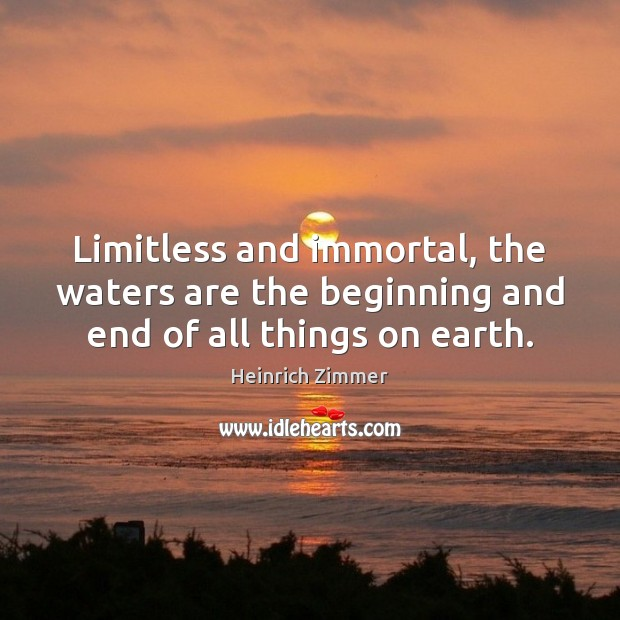 Image, Limitless and immortal, the waters are the beginning and end of all things on earth.