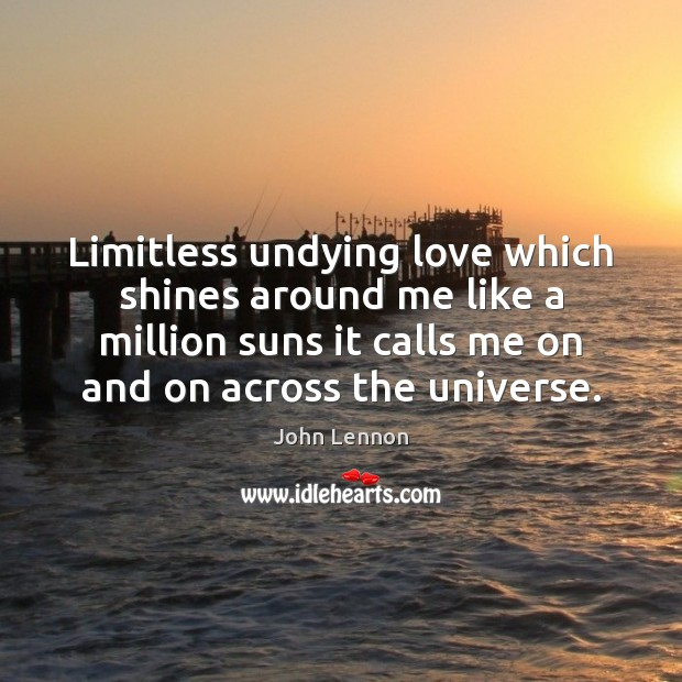 Limitless undying love which shines around me like a million suns it Image
