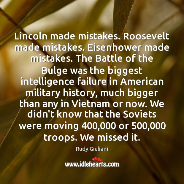 Lincoln made mistakes. Roosevelt made mistakes. Eisenhower made mistakes. The Battle of Rudy Giuliani Picture Quote