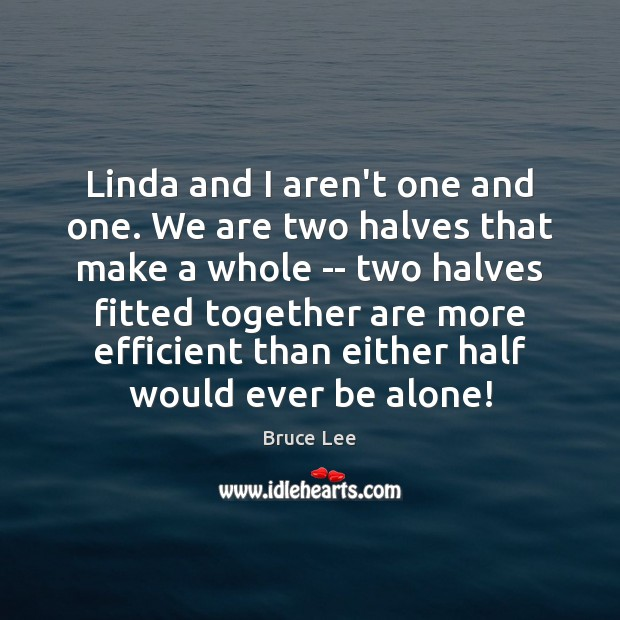 Linda and I aren't one and one. We are two halves that Image