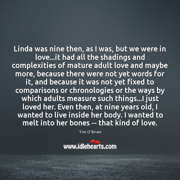 Linda was nine then, as I was, but we were in love… Tim O'Brien Picture Quote