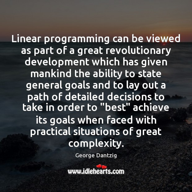 Linear programming can be viewed as part of a great revolutionary development Image
