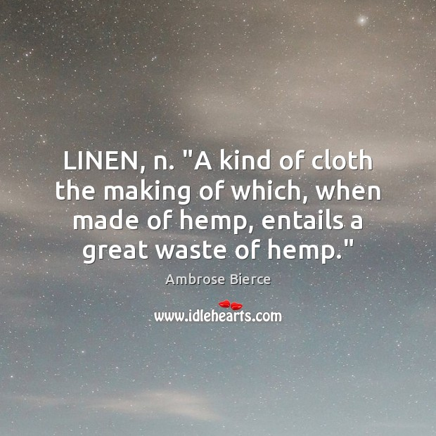 """Image, LINEN, n. """"A kind of cloth the making of which, when made"""