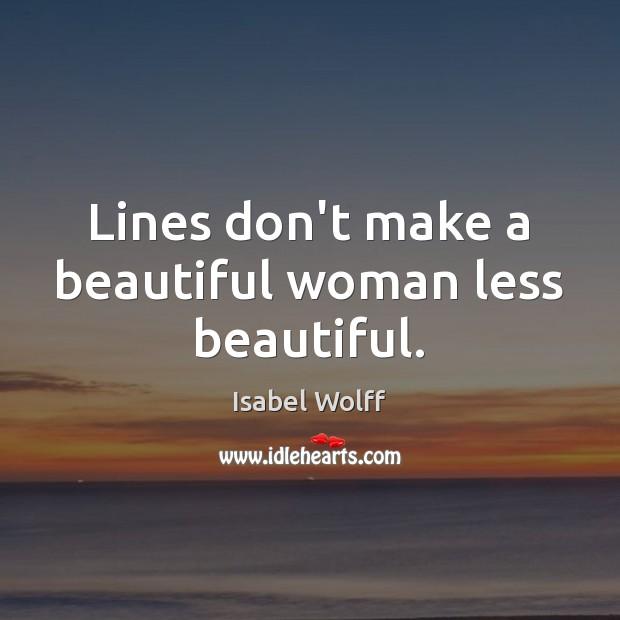 Image, Lines don't make a beautiful woman less beautiful.