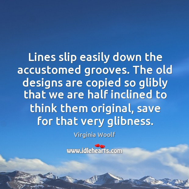 Image, Lines slip easily down the accustomed grooves. The old designs are copied