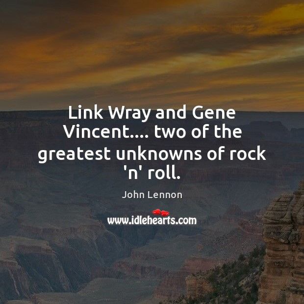 Image, Link Wray and Gene Vincent…. two of the greatest unknowns of rock 'n' roll.
