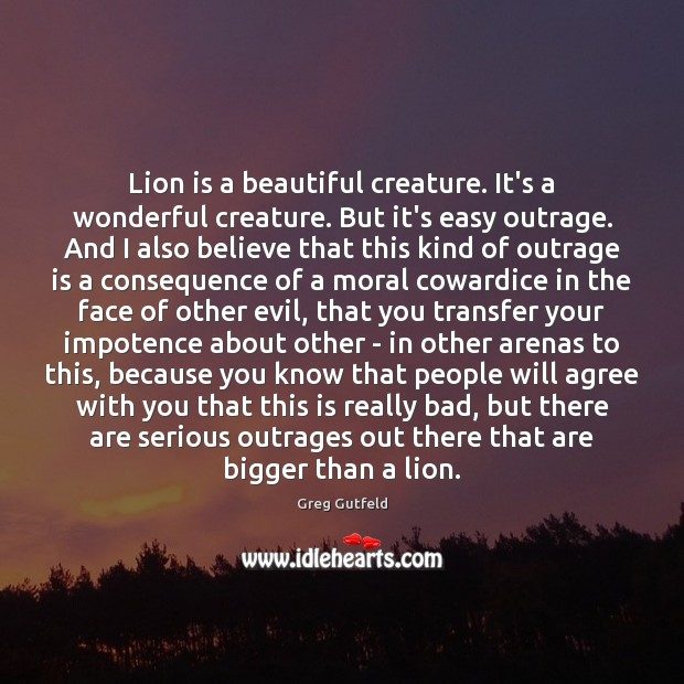 Lion is a beautiful creature. It's a wonderful creature. But it's easy Greg Gutfeld Picture Quote