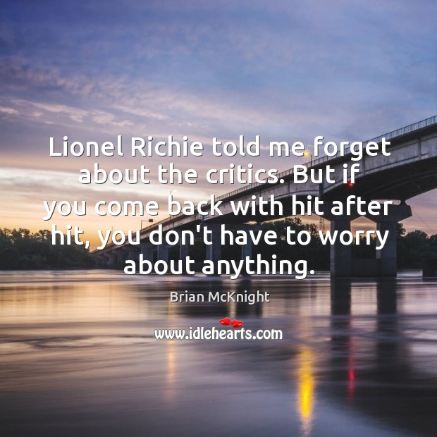 Lionel Richie told me forget about the critics. But if you come Image