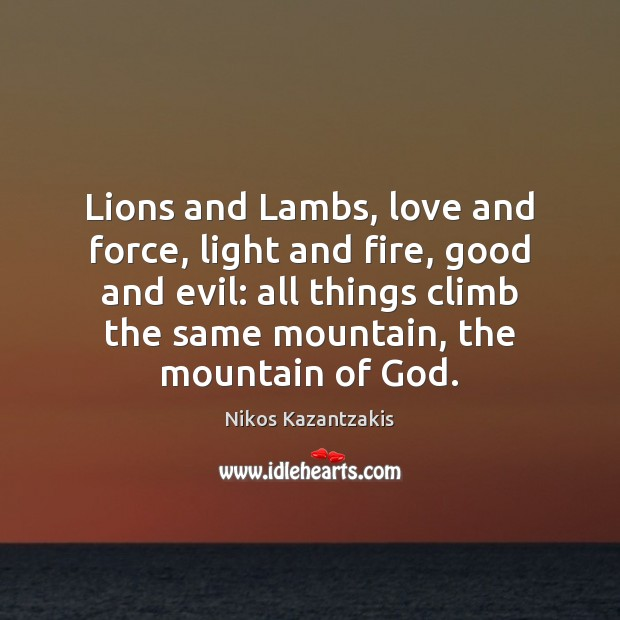 Lions and Lambs, love and force, light and fire, good and evil: Nikos Kazantzakis Picture Quote