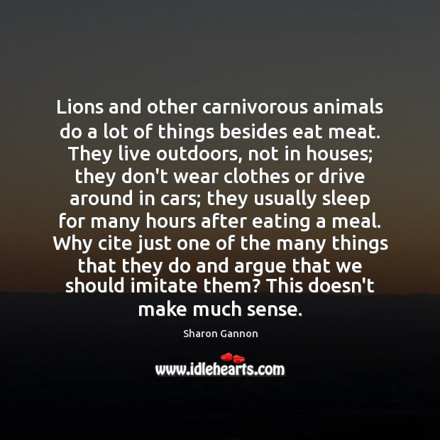 Lions and other carnivorous animals do a lot of things besides eat Sharon Gannon Picture Quote