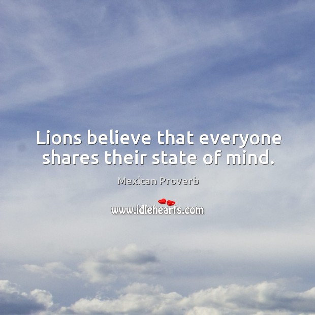 Image, Lions believe that everyone shares their state of mind.