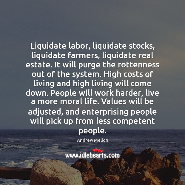 Image, Liquidate labor, liquidate stocks, liquidate farmers, liquidate real estate. It will purge