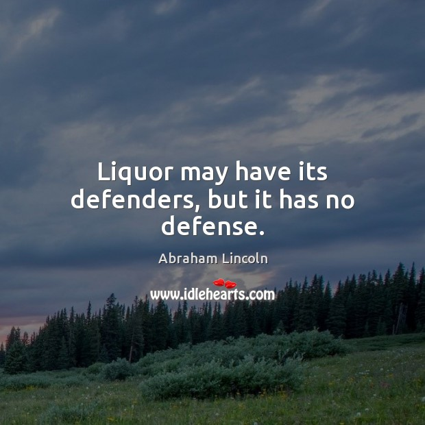 Image, Liquor may have its defenders, but it has no defense.