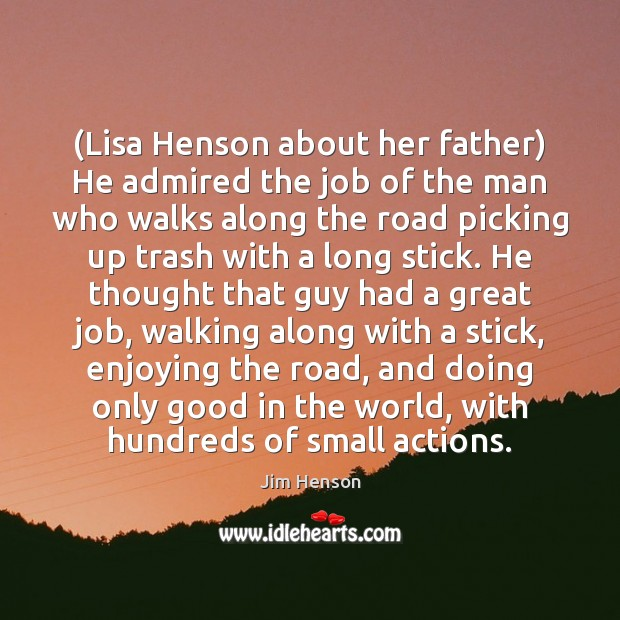 (Lisa Henson about her father) He admired the job of the man Jim Henson Picture Quote