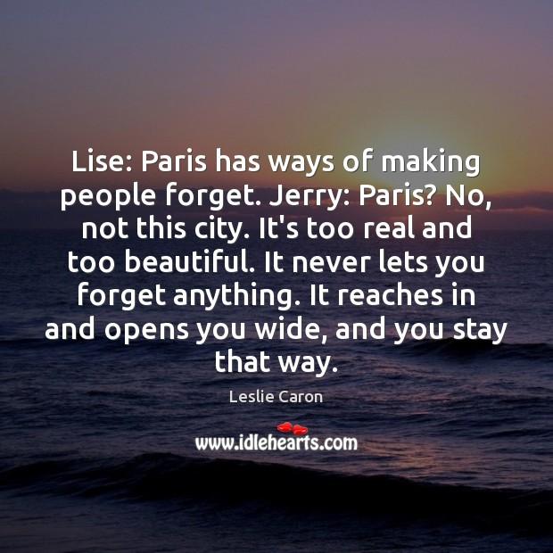 Lise: Paris has ways of making people forget. Jerry: Paris? No, not Image