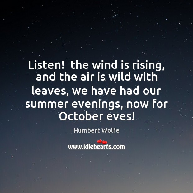 Image, Listen!  the wind is rising, and the air is wild with leaves,