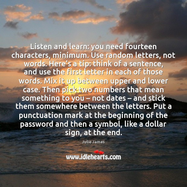 Listen and learn: you need fourteen characters, minimum. Use random letters, not Image