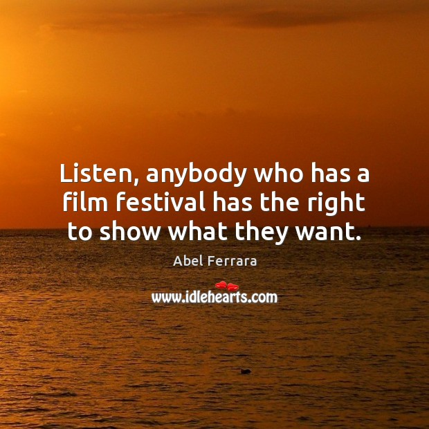 Image, Listen, anybody who has a film festival has the right to show what they want.