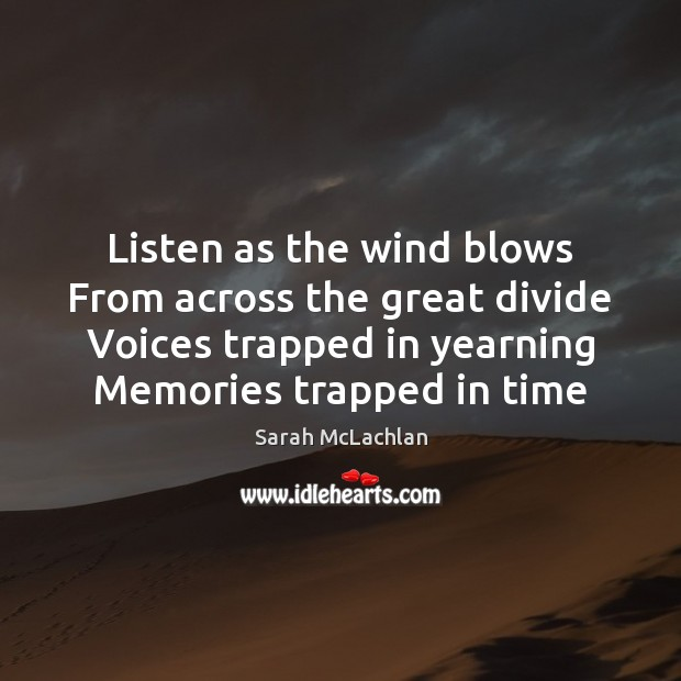 Image, Listen as the wind blows From across the great divide Voices trapped