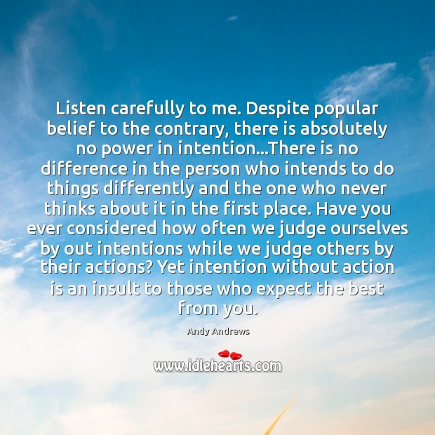 Listen carefully to me. Despite popular belief to the contrary, there is Action Quotes Image