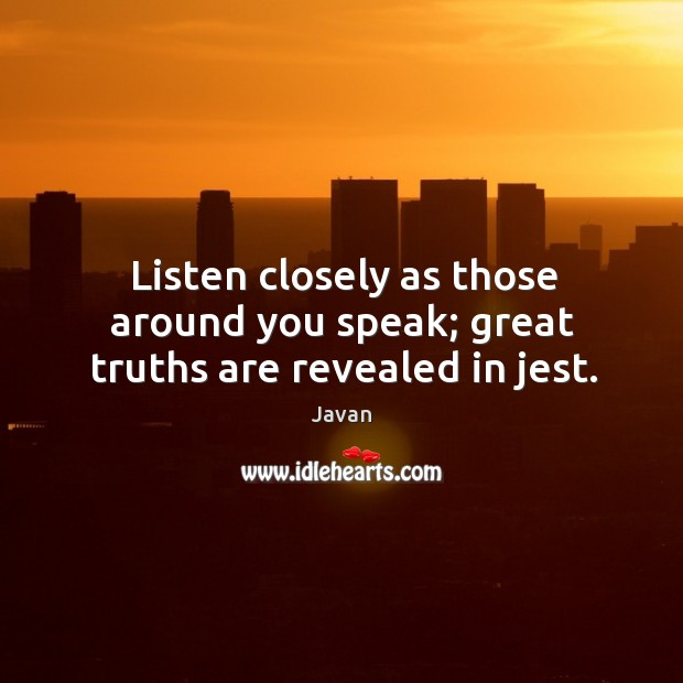 Image, Listen closely as those around you speak; great truths are revealed in jest.