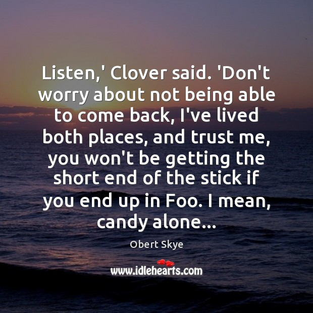 Listen,' Clover said. 'Don't worry about not being able to come Obert Skye Picture Quote