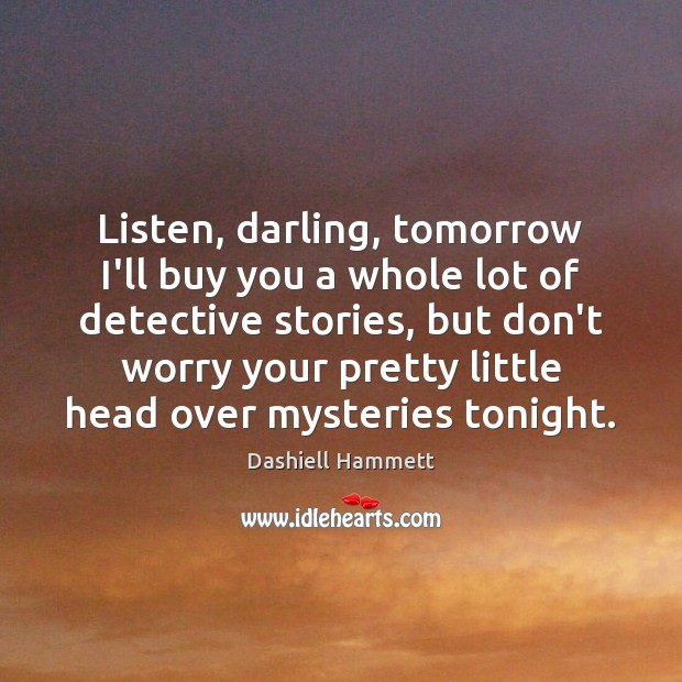 Listen, darling, tomorrow I'll buy you a whole lot of detective stories, Image