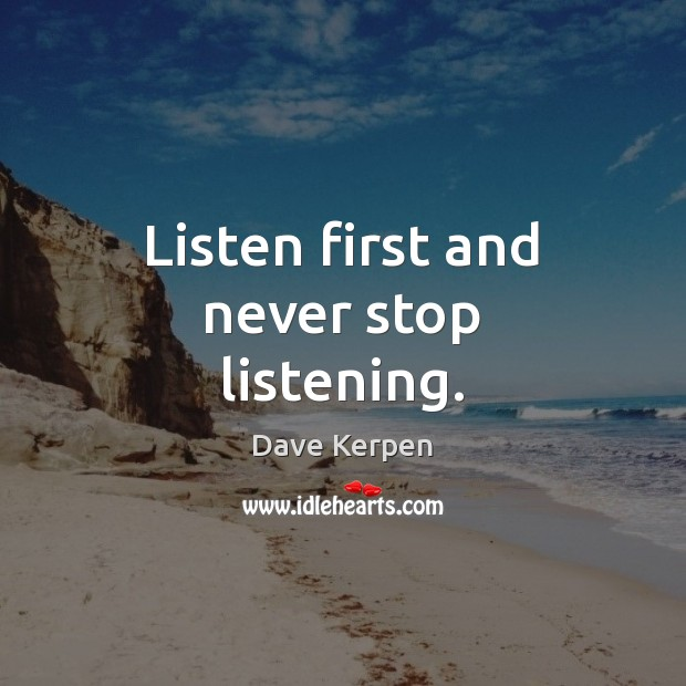 Listen first and never stop listening. Image