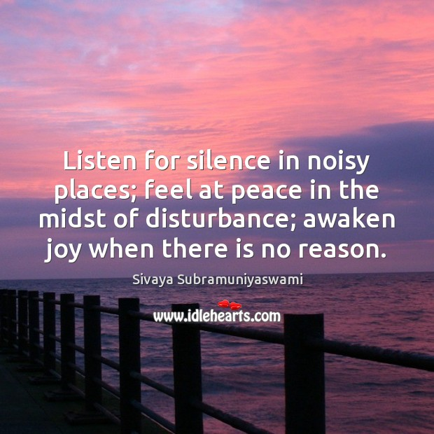 Listen for silence in noisy places; feel at peace in the midst Image