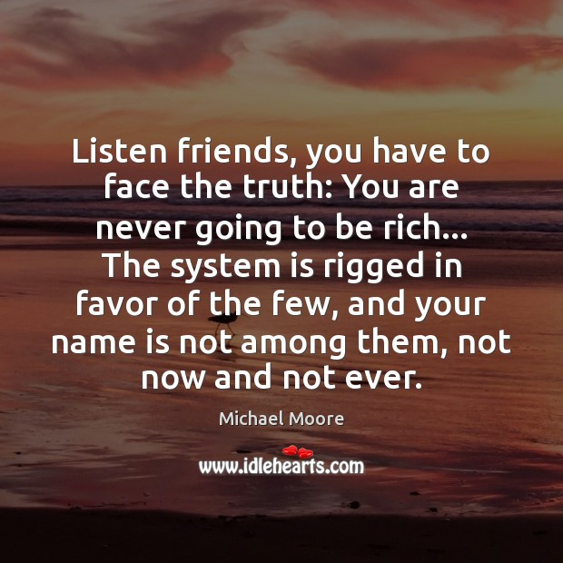 Listen friends, you have to face the truth: You are never going Image
