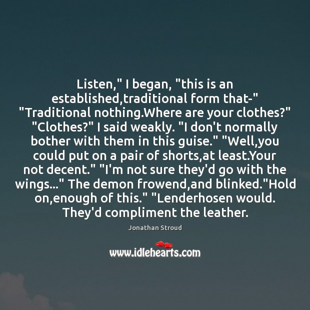 """Listen,"""" I began, """"this is an established,traditional form that-"""" """"Traditional nothing. Image"""