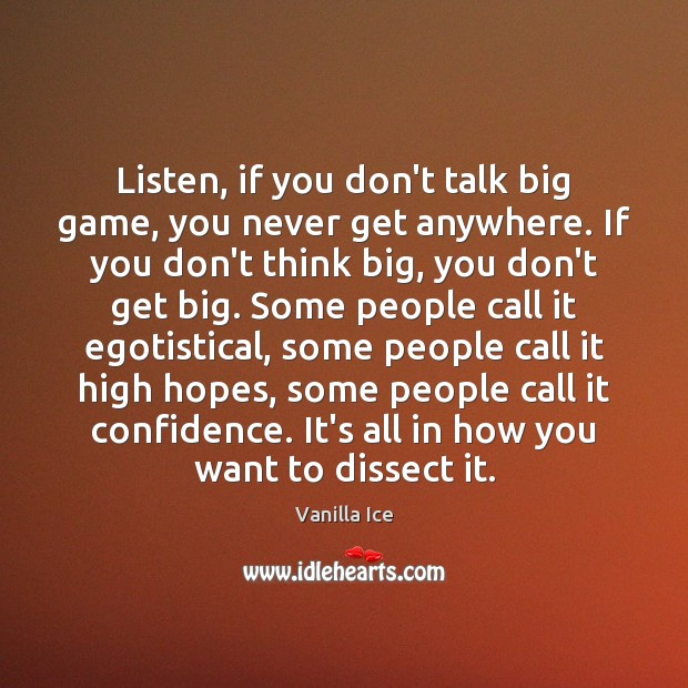Listen, if you don't talk big game, you never get anywhere. If Image
