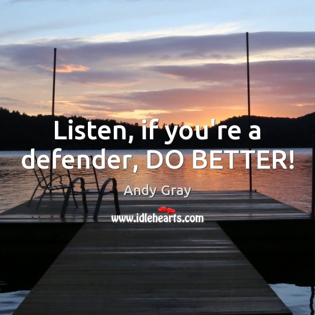 Image, Listen, if you're a defender, DO BETTER!