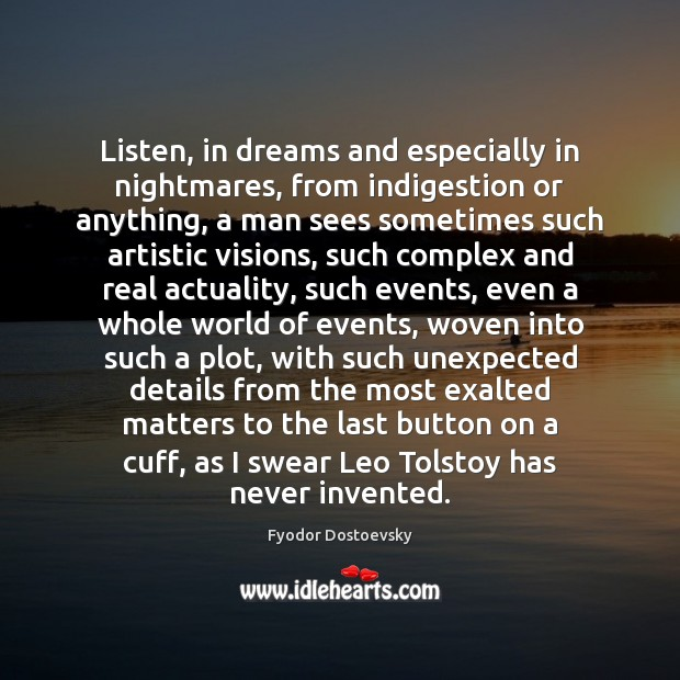 Listen, in dreams and especially in nightmares, from indigestion or anything, a Fyodor Dostoevsky Picture Quote