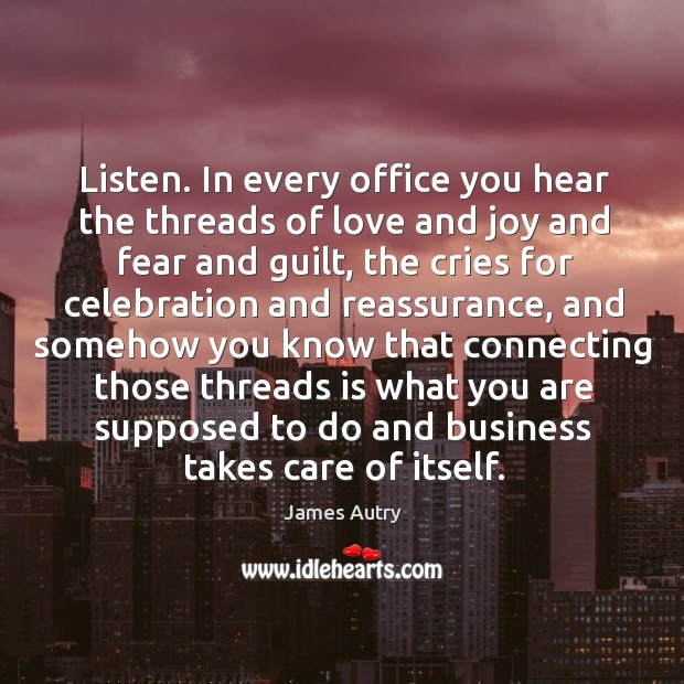 Listen. In every office you hear the threads of love and joy Image