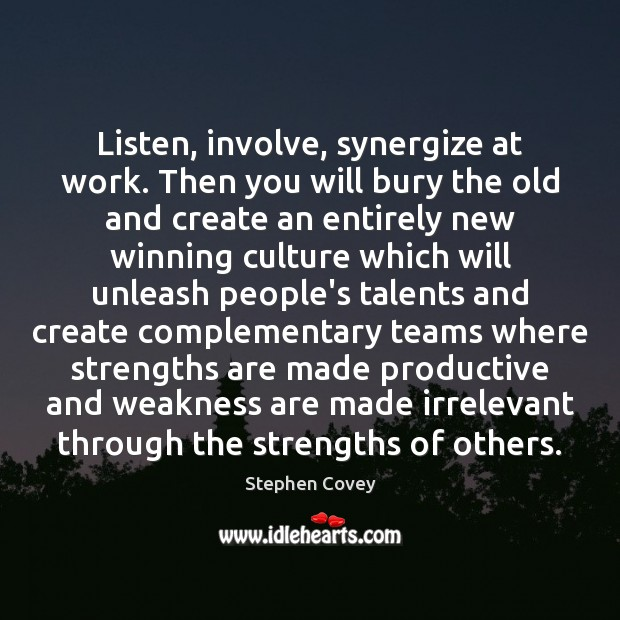 Listen, involve, synergize at work. Then you will bury the old and Image