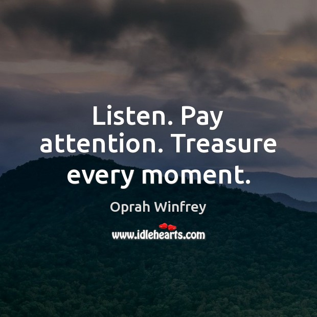 Listen. Pay attention. Treasure every moment. Image