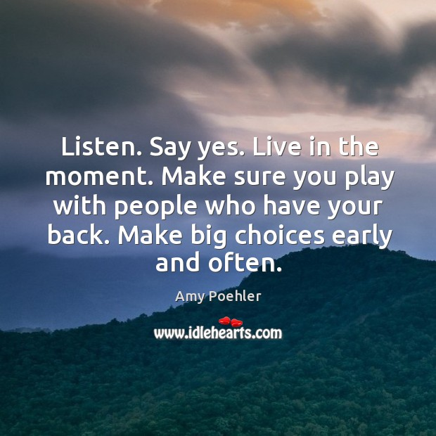 Image, Listen. Say yes. Live in the moment. Make sure you play with