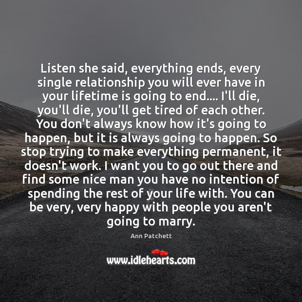 Image, Listen she said, everything ends, every single relationship you will ever have