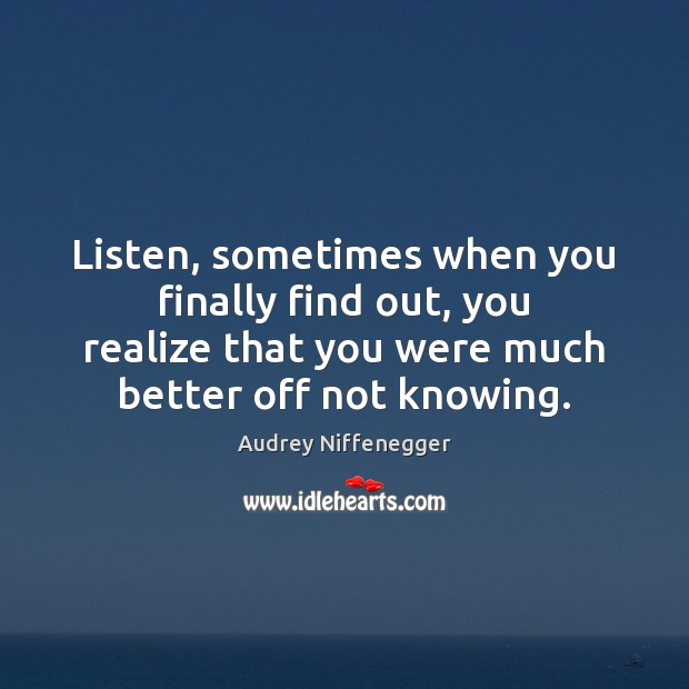 Image, Listen, sometimes when you finally find out, you realize that you were