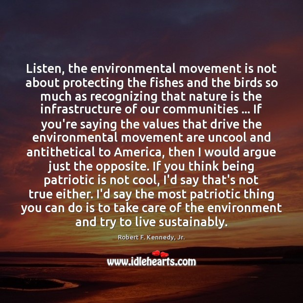Listen, the environmental movement is not about protecting the fishes and the Image