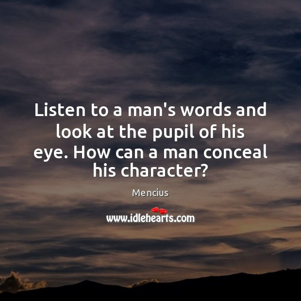 Listen to a man's words and look at the pupil of his Mencius Picture Quote