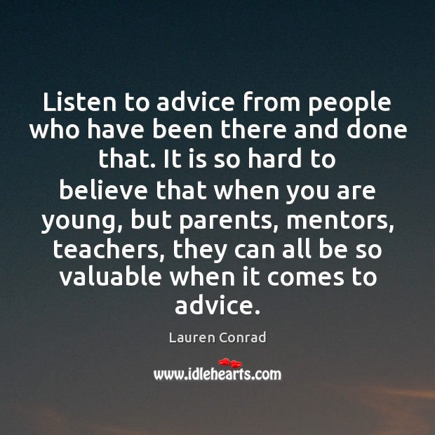 Listen to advice from people who have been there and done that. Lauren Conrad Picture Quote