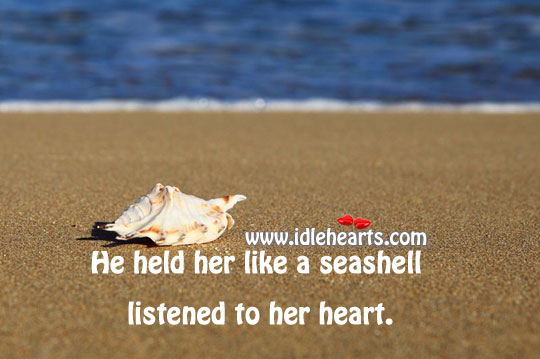 He held her like a seashell & listened to her heart. Image