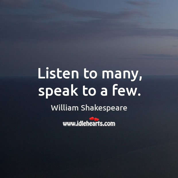 Listen to many, speak to a few. Image