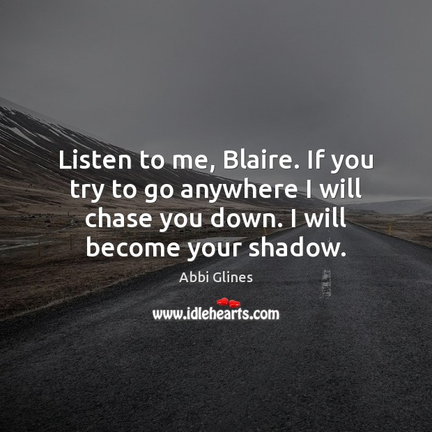 Image, Listen to me, Blaire. If you try to go anywhere I will