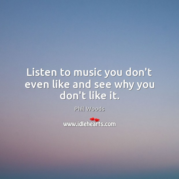Listen to music you don't even like and see why you don't like it. Image