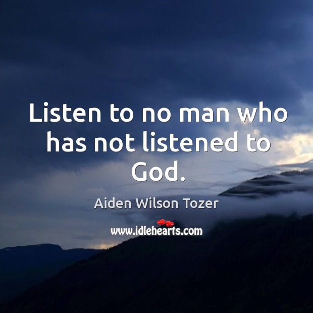 Listen to no man who has not listened to God. Image