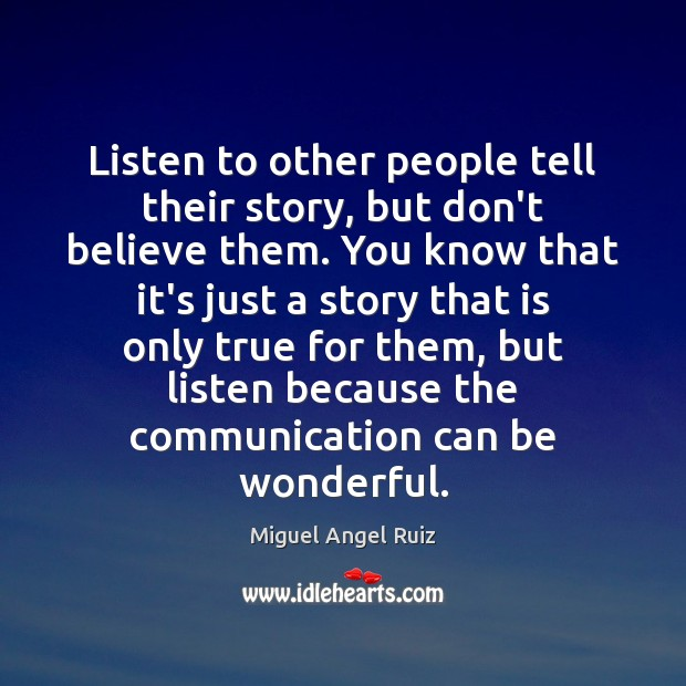 Listen to other people tell their story, but don't believe them. You Image